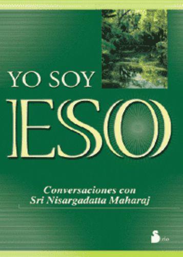 """""""Yo soy Eso"""" de Sri Nisargadatta Maharaj"""
